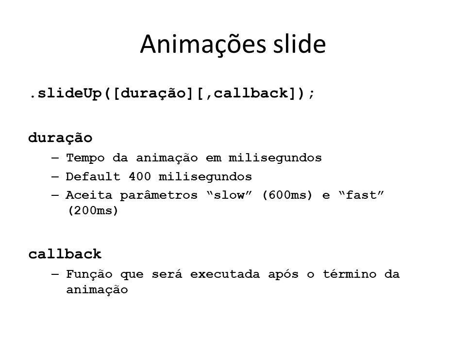 Animações slide .slideUp([duração][,callback]); duração callback